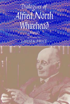 Dialogues of Alfred North Whitehead - Price, Lucien (Editor), and Titcomb, Caldwell (Foreword by)