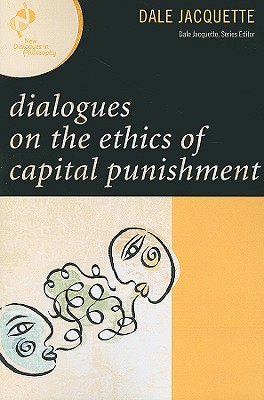 Dialogues on the Ethics of Capital Punishment - Jacquette, Dale