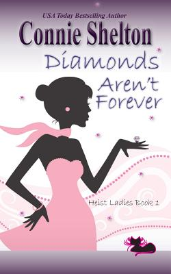 Diamonds Aren't Forever: Heist Ladies, Book 1 - Shelton, Connie