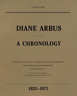 Diane Arbus: A Chronology - Sussman, Elisabeth, and Arbus, Doon