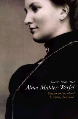Diaries 1898 1902 - Mahler-Werfel, Alma (Editor), and Rode-Breymann, Susanne (Editor), and Beaumont, Antony, Professor (Translated by)