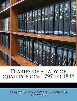 Diaries of a Lady of Quality from 1797 to 1844 - Williams-Wynn, Frances, and Hayward, A 1801