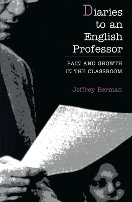 Diaries to an English Professo - Berman, Jeffrey, and Hannan, Maryanne (Photographer)