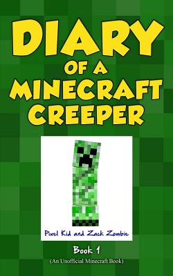 Diary of a Minecraft Creeper Book 1: Creeper Life - Kid, Pixel, and Zombie, Zack (Editor)