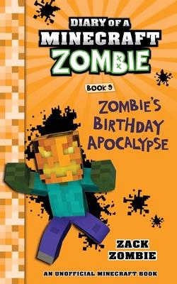 Diary of a Minecraft Zombie Book 9: Zombie's Birthday Apocalypse (An Unofficial Minecraft Book) - Zombie, Zack