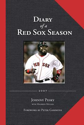 Diary of a Red Sox Season - Pesky, Johnny, and Mullen, Maureen, and Gammons, Peter (Foreword by)