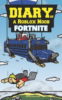 Diary Of A Roblox Noob Fortnite Book By Robloxia Kid 1 Available