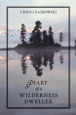 Diary of a Wilderness Dweller - Czajkowski, Chris