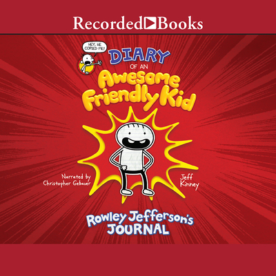 Diary of an Awesome Friendly Kid: Rowley Jefferson's Journal - Kinney, Jeff, and Gebauer, Christopher (Narrator)