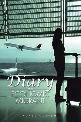 Diary of an Economic Migrant - Olayemi, Agnes