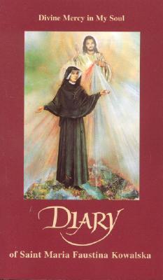 Diary of Saint Maria Faustina Kowalska: Divine Mercy in My Soul - Kowalska, Faustina