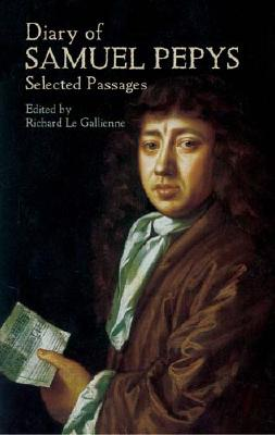 Diary of Samuel Pepys: Selected Passages - Pepys, Samuel, and Le Gallienne, Richard (Editor)