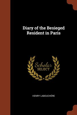 Diary of the Besieged Resident in Paris - Labouchere, Henry