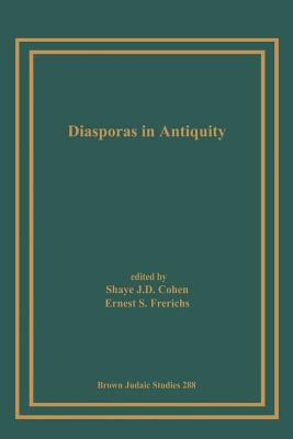 Diasporas in Antiquity - Cohen, Shaye J D (Editor), and Frerichs, Ernest S (Editor)