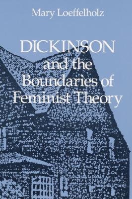 Dickinson and the Boundaries of Feminist Theory - Loeffelholz, Mary