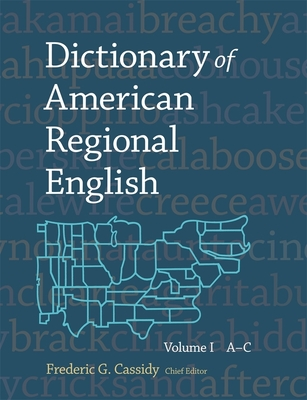 Dictionary of American Regional English, Volume I: A-C - Cassidy, Frederic G