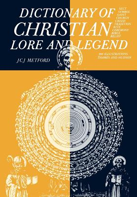 Dictionary of Christian Lore and Legend - Metford, J C J