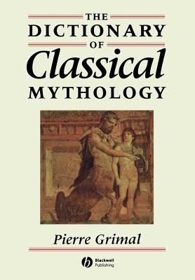 Dictionary of Classical Mythology - Grimal, Pierre, and Maxwell-Hyslop, A. R. (Translated by)