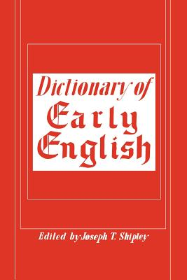 Dictionary of Early English - Shipley, Joseph T