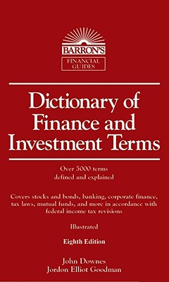 Dictionary of Finance and Investment Terms - Downes, John, and Goodman, Jordan Elliot