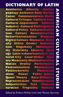 Dictionary of Latin American Cultural Studies - Irwin, Robert McKee (Editor), and Szurmuk, Monica (Editor)