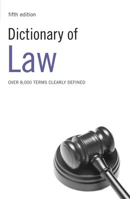 Dictionary of Law: Over 8,000 Terms Clearly Defined - Beale, Ned (Editor), and Bateman, Heather (Text by), and McAdam, Katy (Text by)