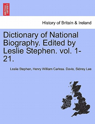 Dictionary of National Biography. Edited by Leslie Stephen. Vol. 1-21. - Stephen, Leslie, Sir, and Davis, Henry William Carless, and Lee, Sidney, Sir