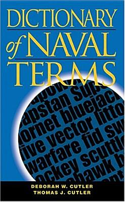 Dictionary of Naval Terms, Sixth Edition - Cutler, Deborah W, and Cutler, Thomas J