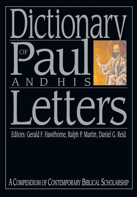 Dictionary of Paul and His Letters: A Compendium of Contempoary Biblical Scholarship - Martin, Ralph P (Editor), and Reid, Daniel G (Editor), and Hawthorne, Gerald F (Editor)