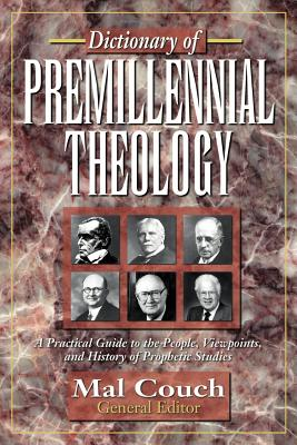 Dictionary of Premillennial Theology - Couch, Mal, Dr. (Editor)