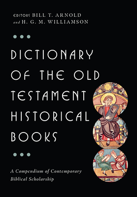 Dictionary of the Old Testament: Historical Books - Arnold, Bill T, Professor, Ph.D. (Editor), and Williamson, H G M (Editor)