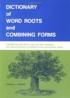 Dictionary of Word Roots and Combining Forms - Borror, Donald J