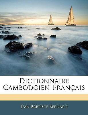 Dictionnaire Cambodgien-Fran?ais - Bernard, Jean Baptiste