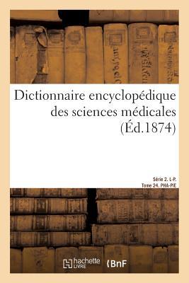 Dictionnaire Encyclop?dique Des Sciences M?dicales. S?rie 2. L-P. Tome 24. Pha-Pie - Dechambre-A