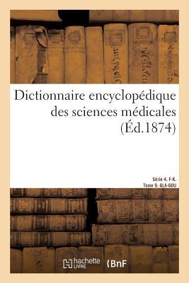 Dictionnaire Encyclop?dique Des Sciences M?dicales. S?rie 4. F-K. Tome 9. Gla-Gou - Dechambre-A