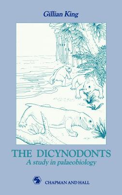 Dicynodonts: A Study in Palaeobiology - King, G M