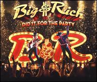 Did It for the Party - Big & Rich