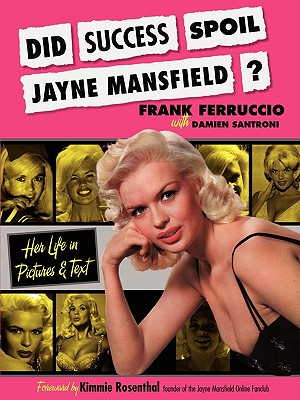 Did Success Spoil Jayne Mansfield?: Her Life in Pictures & Text - Ferruccio, Frank, and Santroni, Damien