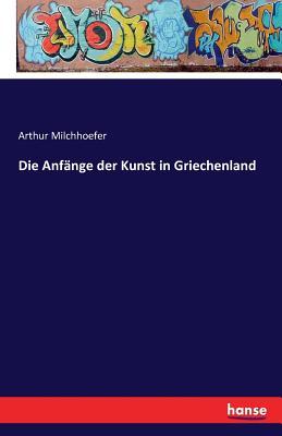 Die Anfange Der Kunst in Griechenland - Milchhoefer, Arthur
