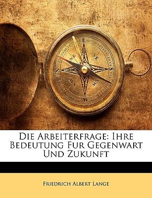 Die Arbeiterfrage: Ihre Bedeutung Fur Gegenwart Und Zukunft - Lange, Friedrich Albert