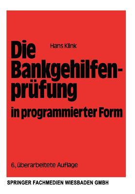 Die Bankgehilfenprufung in Programmierter Form: Wiederholungs- Und Ubungsbuch - Klink, Hans