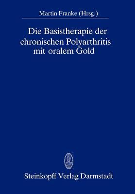 Die Basistherapie Der Chronischen Polyarthritis Mit Oralem Gold - Franke, M (Editor)