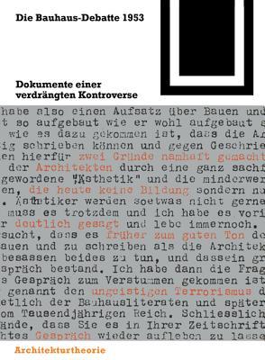 Die Bauhaus-Debatte 1953: Dokumente Einer Verdrangten Kontroverse - Conrads, Ulrich (Editor), and Droste, Magdalena (Editor), and Nerdinger, Winfried (Editor)