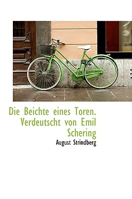 Die Beichte Eines Toren. Verdeutscht Von Emil Schering - Strindberg, August