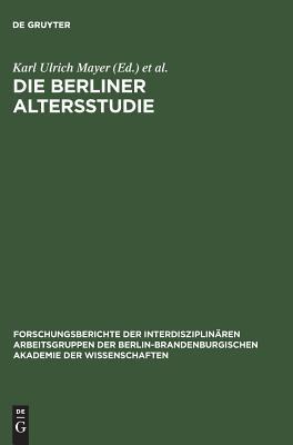 Die Berliner Altersstudie - Mayer, Karl Ulrich (Editor), and Baltes, Paul B (Editor)