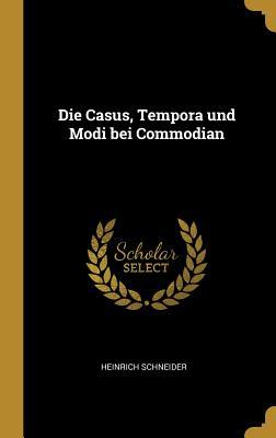 Die Casus, Tempora Und Modi Bei Commodian - Schneider, Heinrich