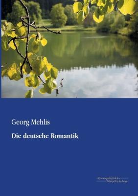 Die Deutsche Romantik - Mehlis, Georg