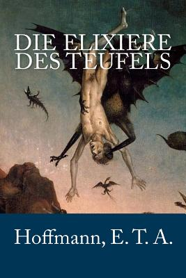 Die Elixiere Des Teufels - E T a Hoffmann