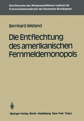 Die Entflechtung Des Amerikanischen Fernmeldemonopols - Wieland, Bernhard