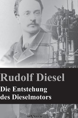 Die Entstehung Des Dieselmotors - Diesel, Rudolf